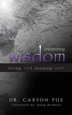 Mentoring Wisdom: Living and Leading Well (Hardback)