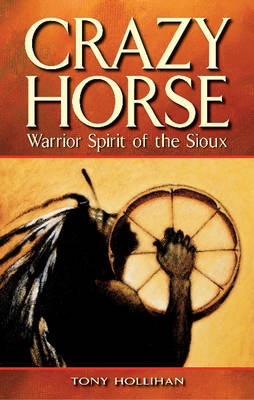 Crazy Horse: Warrior Spirit of the Sioux (Paperback)