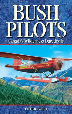Bush Pilots: Canada's Wilderness Daredevils (Paperback)