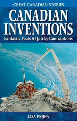 Canadian Inventions: Fantastic Feats & Quirky Contraptions (Paperback)