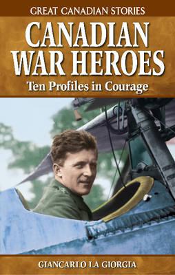 Canadian War Heroes: Ten Profiles in Courage (Paperback)