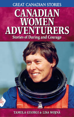 Canadian Women Adventurers: Stories of Daring and Courage (Paperback)