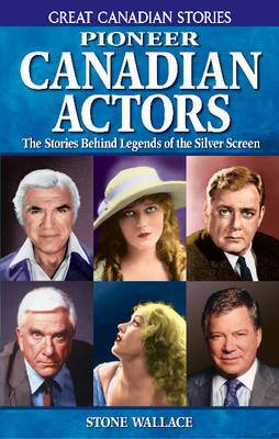 Pioneer Canadian Actors: The Stories Behind Legends of the Silver Screen (Paperback)
