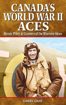 Canada's World War II Aces: Heroic Pilots & Gunners of the Wartime Skies (Paperback)