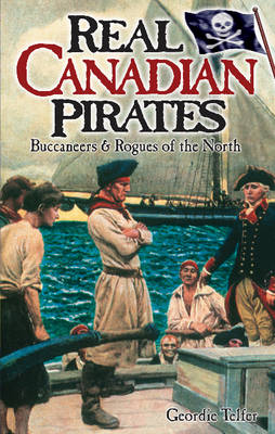 Real Canadian Pirates: Buccaneers & Rogues of the North (Paperback)