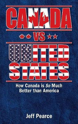 Canada vs United States: How Canada is So Much Better than America (Paperback)