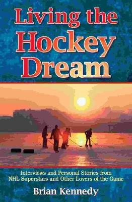Living the Hockey Dream: Interviews and Personal Stories from NHL Superstars and Other Lovers of the Game (Paperback)