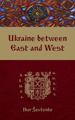 Ukraine Between East and West: Essays on Cultural History to the Early Eighteenth Century, second, revised edition (Paperback)