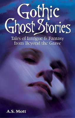 Gothic Ghost Stories: Tales of Intrigue & Fantasy from Beyond the Grave (Paperback)