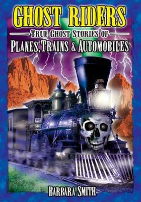 Ghost Riders: True Ghost Stories of Planes, Trains & Automobiles (Paperback)