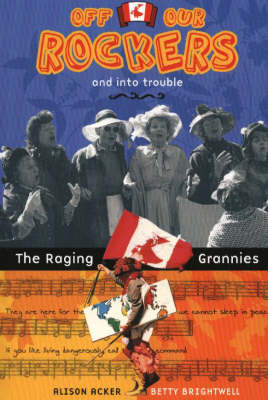 Off Our Rockers and Into Trouble: The Raging Grannies (Paperback)
