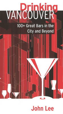Drinking Vancouver: 100  Great Bars in the City and Beyond (Paperback)