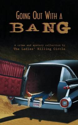 Going Out With a Bang: A Ladies Killing Circle Anthology - A Ladies Killing Circle Anthology (Paperback)
