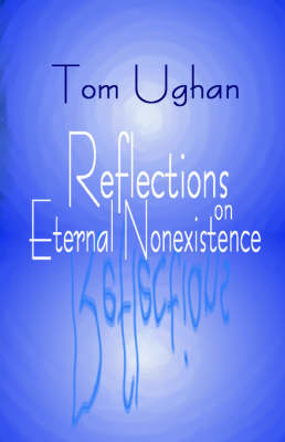 Tom Ughan Reflections on Eternal Nonexistence (Paperback)