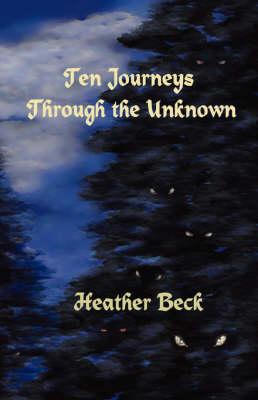 Ten Journeys Through The Unknown (Paperback)