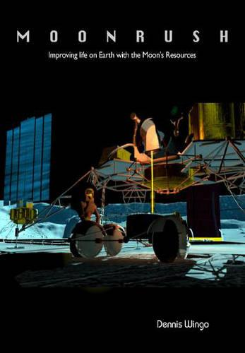Moonrush: Improving Life on Earth with the Moon's Resources (Paperback)