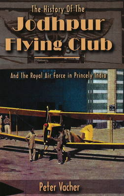 History of the Jodhpur Flying Club: & the Royal Air Force in Princely India (Paperback)