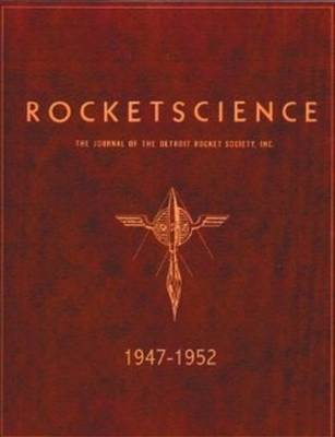 Rocket Science 1947-1952: The Journal of the Detroit Rocket Society Inc (Paperback)