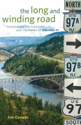 The Long and Winding Road: Discovering the pleasures and treasures of Highway 97 (Paperback)