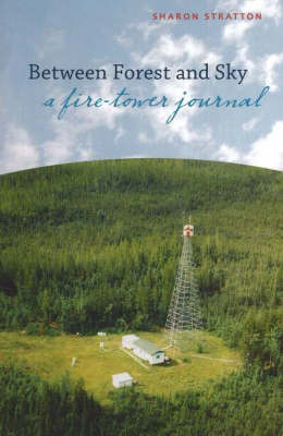 Between Forest and Sky: A Fire Tower Journal (Paperback)