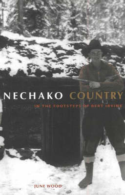 Nechako Country: In the Footsteps of Bert Irvine (Paperback)