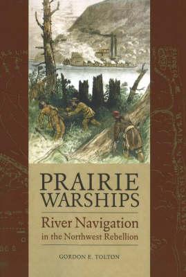Prairie Warships: River Navigation in the Northwest Rebellion (Paperback)