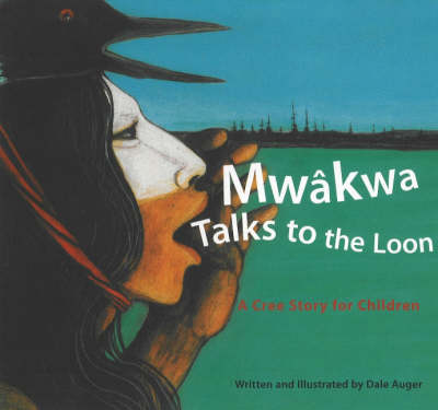 Mwakwa Talks to the Loon: A Cree Story for Children (Paperback)