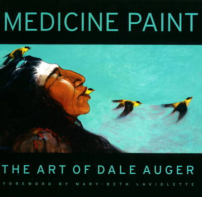 Medicine Paint: The Art of Dale Auger (Hardback)