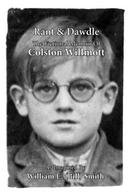 Rant & Dawdle: The Fictional Memoir Of Colston Willmott (Paperback)