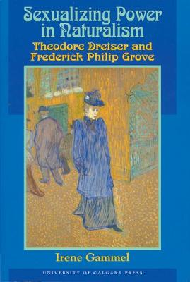 Sexualizing Power in Naturalism: Theodore Dreiser and Frederick Philip Grove (Paperback)