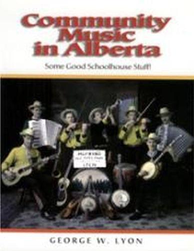 Community Music in Alberta: Some Good School House Stuff! (Paperback)