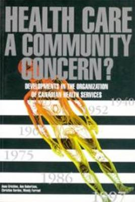 Health Care: A Community Concern?: Developments in the Organization of Canadian Health Services (Paperback)