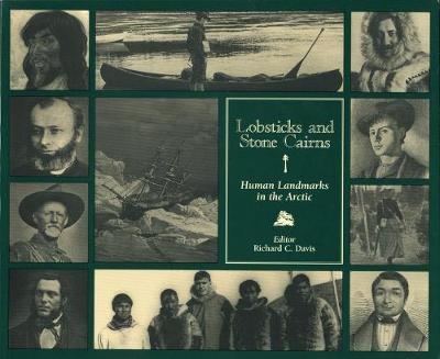 Lobsticks and Stone Cairns: Human Landmarks in the Arctic (Hardback)