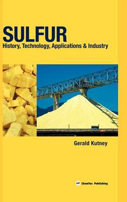 Sulfur: History, Technology, Applications and Industry (Hardback)