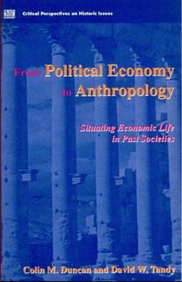 From Political Economy to Anthropology: Situating Economic Life in Past Societies - Critical perspectives on historic issues v. 3 (Paperback)