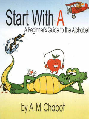 Start with A: A Beginner's Guide to the Alphabet (Paperback)