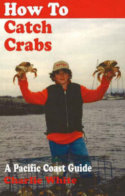 How to Catch Crabs: A Pacific Coast Guide (Paperback)