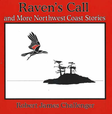 Raven's Call: and More Northwest Coast Stories (Paperback)