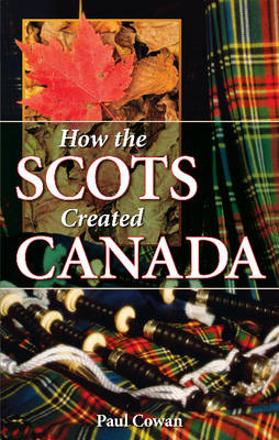How the Scots Created Canada (Paperback)