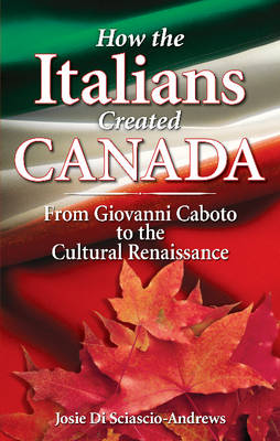 How the Italians Created Canada: From Giovanni Caboto to the Cultural Renaissance (Paperback)