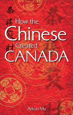 How the Chinese Created Canada (Paperback)