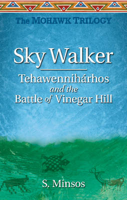 Sky Walker TehawennihA rhos and the Battle of Vinegar Hill: The Mohawk Trilogy (Paperback)