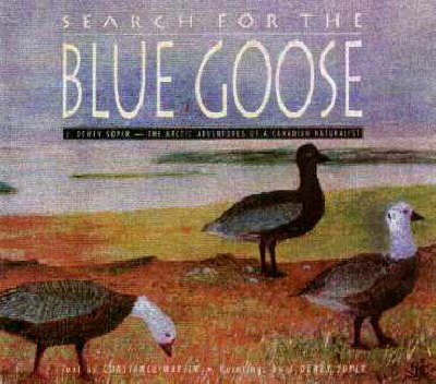 Search for the Blue Goose: Arctic Adventures of a Canadian Naturalist (Hardback)