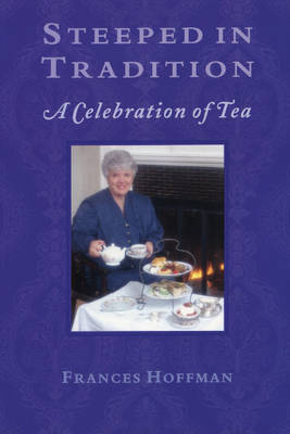 Steeped In Tradition: A Celebration of Tea (Paperback)