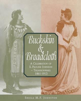Buckskin and Broadcloth: A Celebration of E. Pauline Johnson - Tekahionwake, 1861-1913 (Paperback)