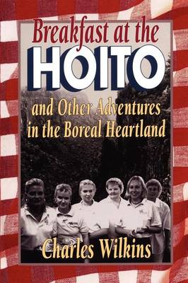 Breakfast at the Hoito: And Other Adventures in the Boreal Heartland (Paperback)