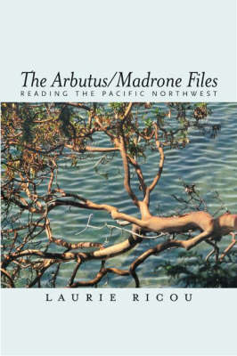 Arbutus/Madrone Files: Reading the Pacific Northwest (Paperback)