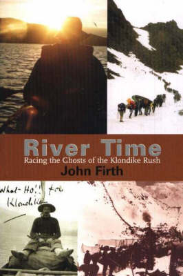 River Time: Racing the Ghosts of the Klondike Rush (Paperback)