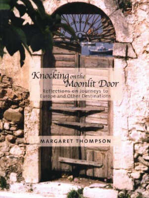Knocking on the Moonlit Door: Reflections on Journeys to Europe and Other Destinations (Paperback)