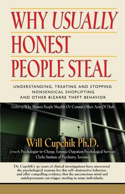 Why Usually Honest People Steal: Understanding, Treating and Stopping Nonsensical Shoplifting and Other Bizarre Theft Behavior (Paperback)